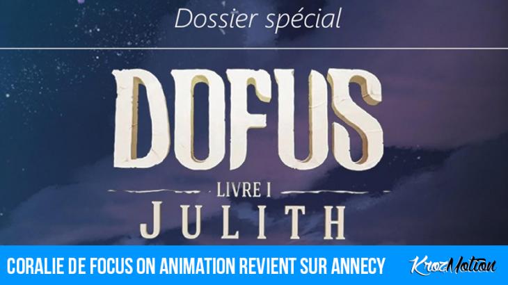 Coralie de Focus on Animation revient sur Annecy, dossier spécial Ankama !