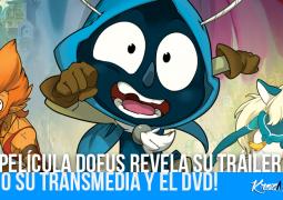 ¡La película DOFUS revela su tráiler, todo su transmedia y el DVD!